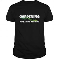 Gardening Makes Me Thorny - Gardening T-Shirt - #blank t shirts #blank t shirt. MORE INFO => https://www.sunfrog.com/Outdoor/Gardening-Makes-Me-Thorny--Gardening-T-Shirt-Black-Guys.html?60505