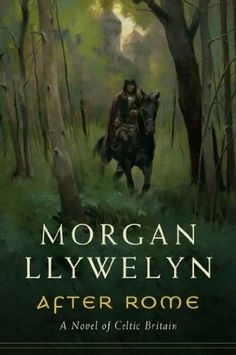 After Rome: A Novel of Celtic Britain  by Morgan Llywelyn  Acquired January 2013
