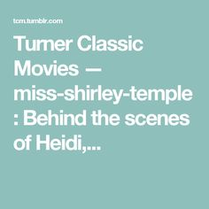 Turner Classic Movies — miss-shirley-temple: Behind the scenes of Heidi,...