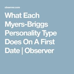 What Each Myers-Briggs Personality Type Does On A First Date   Observer