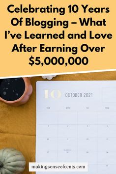 Celebrating 10 Years Of Blogging – What I've Learned and Love After Earning Over $5,000,000
