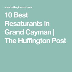 10 Best Resaturants in Grand Cayman | The Huffington Post