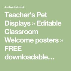 Teacher's Pet Displays » Editable Classroom Welcome posters » FREE downloadable…