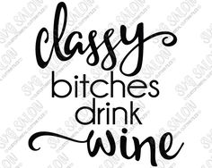 Classy Bitches Drink Wine Cute Curly Southern Vinyl Cutting File in Svg Eps Dxf and Jpeg for Cricut and Silhouette Wine Glass Decals, Wine Glass Sayings, Wine Glass Crafts, Funny Wine Sayings, Sayings For Wine Glasses, Funny Wine Glasses, Custom Wine Glasses, Vinyl Glasses, Painted Wine Glasses