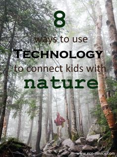 From Tech-Lover to Nature-Lover: A Guide to Using Technology to Connect Kids with Nature ~ Eco-novice