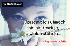 Uprzejmość i uśmiech... #Przysłowie-Polskie,  #Radość, #Uśmiech-i-śmiech Inspirational Thoughts, Motto, Origami, Polish, Humor, Words, Quotes, Humour, Quotations