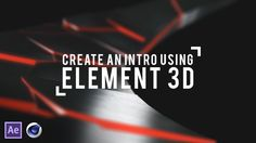 How To - Make an Advanced Intro in Element 3D! (Tutorial)