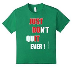 Amazon.com: Just Don't Quit Ever! Shirt for Men, Women and Kids: Clothing