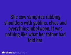 Prompt -- She saw vampires rubbing shoulders with goblins, elves, and everything in between. It was nothing like what her father had told her.