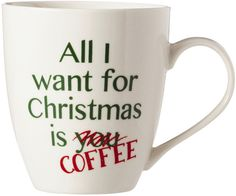 """Pretty accurate. """"All I Want for Christmas is Coffee"""" Mug"""