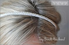 The Small Things Blog: Tiny Braids Headband Tutorial