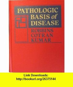 Pathologic Basis of Disease (9780721675978) Stanley L. Robbins, Ramzi S. Cotran, Vinay Kumar , ISBN-10: 0721675972  , ISBN-13: 978-0721675978 ,  , tutorials , pdf , ebook , torrent , downloads , rapidshare , filesonic , hotfile , megaupload , fileserve