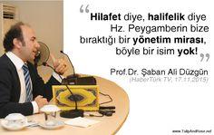 """""""Hilfaet diye, Halifelik diye Hz. Peygamberin bize bıraktığı bir yönetim mirası, böyle bir isim yok!"""" Prof.Dr. Şaban Ali Düzgün"""