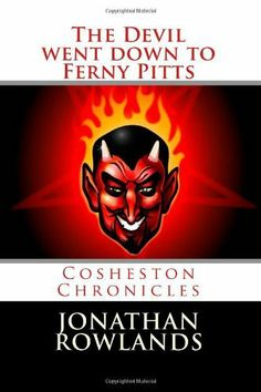 The Devil went down to Ferny Pitts: 3 (Cosheston Chronicles) by Mr Jonathan Rowlands, http://www.amazon.co.uk/dp/1484859790/ref=cm_sw_r_pi_dp_0y8Irb009HBTN www.jonathanrowlandsbooks.weebly.com
