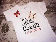 You Call Him Coach I Call Him Daddy with Bow Shirt-Baseball