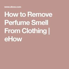 How to Remove Perfume Smell From Clothing | eHow