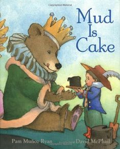 Mud is Cake by Pam Munoz Ryan. PreK. A boy and his animal friends use their vivid imaginations to turn mud into cake (as long as you don't eat it), and play in all kinds of ways.