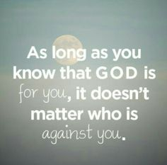 As long as I know God is for me and I do