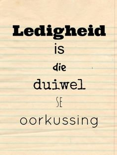 Ledigheid is die duiwel se oorkussing Wise Quotes, Motivational Quotes, Inspirational Quotes, Jesus Quotes, Qoutes, Afrikaans Language, Afrikaanse Quotes, Pretty Words, Friendship Quotes