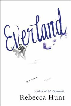 Everland by Rebecca Hunt, by the author of Mr Chartwell, this novel follows two Antarctic expeditions, 100 years apart, facing remarkably similar challenges