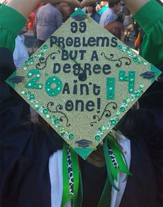 99 Problems But A Degree Ain't One Graduation Cap 20 Awesome Graduation Cap Ideas