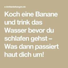 Koch eine Banane und trink das Wasser bevor du schlafen gehst – Was dann passiert haut dich um!