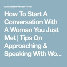 How to approach women approach talk with a woman you just met how to approach women approach talk with a woman you just met beautiful words pinterest conversation personal development and beautiful words ccuart Image collections