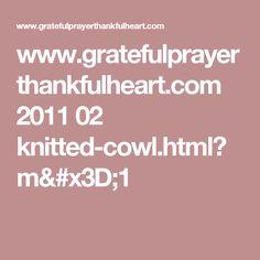 www.gratefulprayerthankfulheart.com 2011 02 knitted-cowl.html?m=1