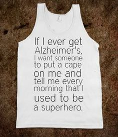 If I ever get #alzheimers...