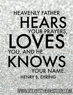 HEAVENLY FATHER - Hears your prayers, loves you and he knows your name