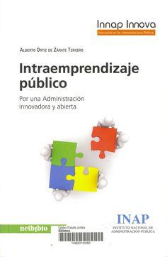 Intraemprendizaje público : por una Administración innovadora y abierta / Alberto Ortiz de Zárate Tercero. Oleiros : Netbiblo : INAP, 2013. Sig. 35.08 Ort