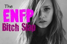 The ENFP Te Bitch Slap