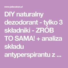 DIY naturalny dezodorant - tylko 3 składniki - ZRÓB TO SAMA! + analiza składu antyperspirantu z Vichy | Julia Caban
