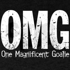 OMG Goalie T-Shirt - Complete a season in the top team and I'm getting one of these!