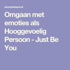 Omgaan met emoties als Hooggevoelig Persoon - Just Be You