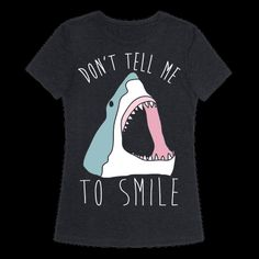 "Show off your love of sharks and your hatred of the patriarchy with this shark lover's, shark week inspired, ""Don't Tell Me To Smile"" shirt! Now show off those razor sharp teeth and tell those jerks to f*** off!"