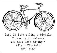 """""""Life is like riding a bicycle. To keep your balance you must keep moving"""" -Albert Einstein One of my favorite quotes The Words, Cool Words, Bicycle Quotes, Cycling Quotes, Great Quotes, Quotes To Live By, Inspirational Quotes, Motivational, Funny Quotes"""