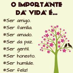 O importante da vida é...
