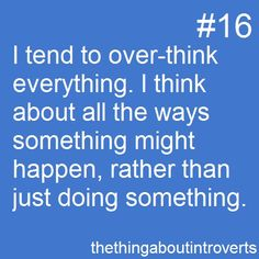 introvert: Opposite of extrovert. Someone who doesn't mind spending time alone and likes to think a lot.