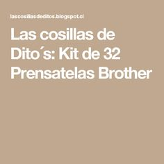Las cosillas de Dito´s: Kit de 32 Prensatelas Brother