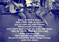 *Write This Down* ~ George Strait ~ Diff song. Just like photo and placement of lyrics