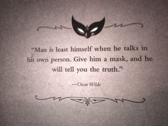 Man is least himself when he talks in his own person. Give him a mask, and he wil tell you the truth. -Oscar Wilde #Pearls.