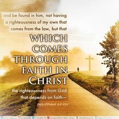 and be found in him, not having a righteousness of my own that comes from the law, but that which is through faith in Christ—the righteousness that comes from God on the basis of faith. Philippians 3:9 NIV