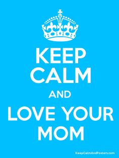 Keep Calm and LOVE YOUR MOM Poster happy Mother's Day