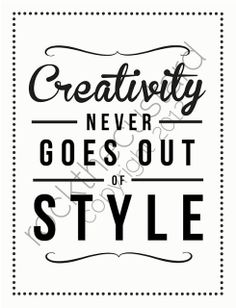 Creativity quotes: Creativity never goes out of style. :)