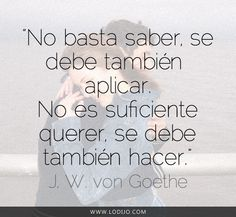 Johann Wolfgang von Goethe Frases célebres y dichos populares y Daily Quotes, Great Quotes, Quotes To Live By, Funny Quotes, Goethe Quotes, Quotes En Espanol, Broken Heart Quotes, Spanish Quotes, Some Words
