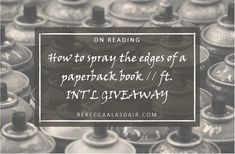 How to spray the edges of a paperback book // ft. INTERNATIONAL GIVEAWAY – Rebecca Alasdair