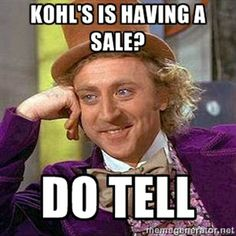 kohl's meme | Kohl's is having a sale? do tell - Condescending Wonka | Meme ...