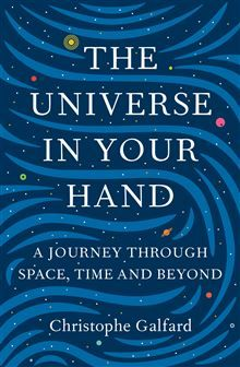 """The universe in your hand : a journey through space, time and beyond"", by Christophe Galfard - This book takes the reader on a wonder-filled journey to the surface of our dying Sun, shrinks us to the size of an atom and puts us in the deathly grip of distant black holes. Along the way you might come to understand, really understand, the mind-bending science that underpins modern life, from quantum mechanics to Einstein's theory of general relativity."