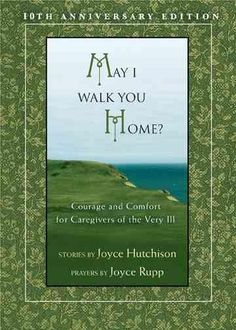 May I Walk You Home?: Courage and Comfort for Caregivers of the Very Ill…